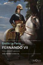 fernando vii: un rey deseado y detestado (premio comillas de historia, biografia y memorias)-emilio la parra-9788490665121