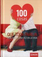100 cosas que toda pareja debe hacer una vez en la vida 9788490680421