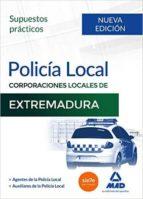 POLICIA LOCAL DE EXTREMADURA. SUPUESTOS PRACTICOS (2ª ED.)