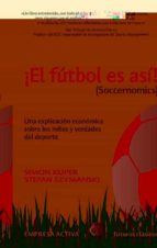 el futbol es asi (soccernomics): una explicacion economica sobre los mitos y verdades del deporte simon kuper 9788492452521