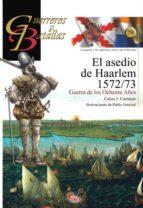 el asedio de haarlem 1572 1573 (guerreros y batallas, 79) carlos j. carnicer 9788492714421