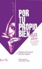 por tu propio bien: 150 años de consejos expertos a mujeres-barbara ehrenreich-9788493770921