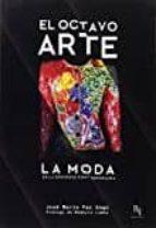el octavo arte: la moda en la sociedad contemporanea jose maria paz gago 9788494589621