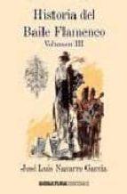 historia del baile flamenco. vol. iii a. j. navarro 9788496210721