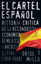 el cartel español: historia critica de la reconquista economica d e mexico oriol mallo vilaplana 9788496797321