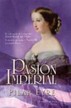 pasion imperial: la vida secreta de la emperatriz eugenia de mont ijo, la española que sedujo a napoleon iii y conquisto francia-pilar eyre-9788497349321