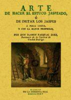 arte de hacer estuco jaspeado, o de imitar los jaspes a poca cost a y con la mayor propiedad (ed. facsimil) ramon pasqual diez 9788497619721