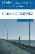 madre mia, que estas en los infiernos (premio de novela cafe gijon 2007)-carmen jimenez-9788498411621