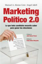 marketing politico 2.0: claves para conseguir la victoria elector al manuel a. alonso angel adell 9788498751321