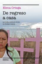 de regreso a casa: la lucha contra el olvido en ciudad juarez-elena ortega-9788499423821