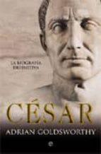 cesar: la biografia definitiva adrian goldsworthy 9788499700021