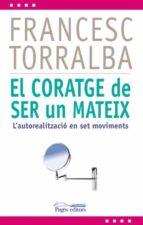 el coratge de ser un mateix: l autorealitzacio en set moviments francesc torralba rosello 9788499754321
