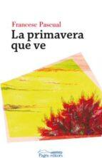 El libro de La primavera que ve autor FRANCESC PASCUAL GREOLES TXT!