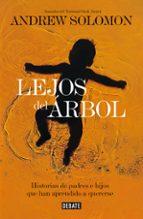 lejos del arbol: historias de padres e hijos que han aprendido a quererse andrew solomon 9788499924021