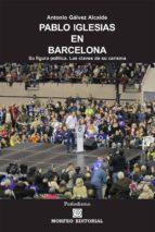 pablo iglesias en barcelona. su figura política. las claves de su carisma (ebook)-antonio galvez alcaide-cdlap00003021