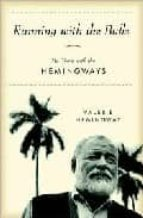 running with the bulls: my years with the hemingways valerie hemingway 9780345467331