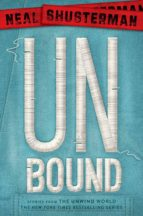 unbound: stories from the unwind world (unwind dystology 5) neal shusterman 9781481457231