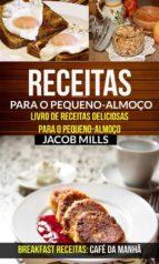 receitas para o pequeno-almoço: livro de receitas deliciosas para o pequeno-almoço (breakfast receitas: café da manhã) (ebook)-9781507189931