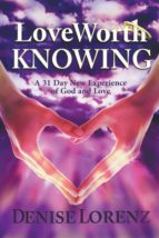 El libro de Love worth knowing autor DENISE LORENZ EPUB!
