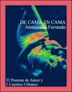 DE CAMA EN CAMA: 32 POEMAS DE AMOR Y 5 CUENTOS URBANOS