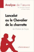 lancelot ou le chevalier de la charrette de chrétien de troyes (analyse de l'oeuvre) (ebook)-9782806219831