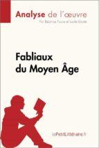 fabliaux du moyen âge (analyse de l'œuvre) (ebook) lucile lhoste  lepetitlittéraire.fr 9782808006231
