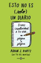 esto no es (solo) un diario (verde): echale creatividad a tu vida pagina a pagina adam j. kurtz 9788401023231
