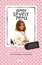 (pe) simply lovely pepa: la guia de estilo de alexandra pereira alexandra pereira 9788408132431
