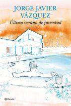 ultimo verano de juventud-jorge javier vazquez-9788408144731