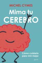 mima tu cerebro: como cuidarlo para vivir mejor michel cymes 9788408177531