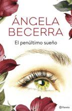 el penúltimo sueño (ebook)-angela becerra-9788408178231