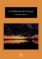 la meditación de la locura (ebook) eduardo palmero 9788413047331