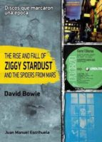 the rise and fall of ziggy stardust and the spiders form mars:de david bowie (discos que marcaron una epoca) juan manuel escrihuela 9788415191131