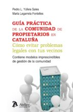 guia practica de la comunidad de propietarios en cataluña: como evitar problemas legales con tus vecinos, contene modelos        imprescindibles de gestion de la comunidad-marta legarreta fontelles-9788415690931