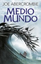 medio mundo (el mar quebrado 2)-joe abercrombie-9788415831631