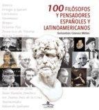 (pe) 100 filosofos y pensadores españoles y latinoamericanos-sebastian gomez millan-9788416574131