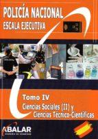POLICIA NACION LA ESCALA EJECUTIVA TOMO IV CIENCIAS SOCIALES (II) Y CIENCIAS TECNICO