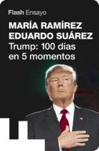 trump: 100 días en 5 momentos (flash ensayo) (ebook)-maria ramirez-eduardo suarez-9788416628131