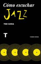 como escuchar jazz ted gioia 9788416714131