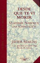 desde que te vi morir: vladimir nabokov una supersticion-javier marias-felix de azua-vladimir nabokov-9788420478531