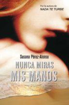 nunca miras mis manos (ebook)-susana perez-alonso-9788425348631
