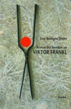acerca del hombre en viktor frankl jose benigno freire 9788425422331