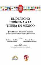 el derecho indígena a la tierra en méxico juan manuel belmonte lozano 9788429019131