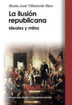 la ilusion republicana: ideas y mitos maria jose villaverde rico 9788430946631