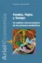 fondos, flujos y tiempo: un analisis microeconomico de los proces os productivos pere mir josep gonzalez 9788434445031