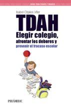 tdah: elegir el colegio, afrontar los deberes y prevenir el fraca so social-isabel orjales villar-9788436826531