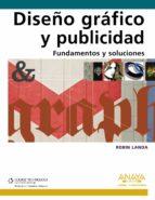 diseño grafico y publicidad. fundamentos y soluciones-robin landa-9788441528031