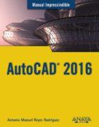 Autocad 2016 (manual imprescindible) por Antonio Manuel Reyes Rodriguez