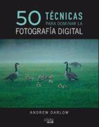 50 técnicas para dominar la fotografía digital andrew darlow 9788441540231