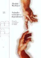 animales racionales y dependientes: por que los seres humanos nec esitamos las virtudes-alasdair macintyre-9788449311031